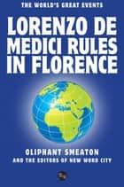 Lorenzo De Medici Rules in Florence eBook by Oliphant Smeaton, and The Editors of New Word City