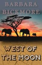 West of the Moon ebook by Barbara Bickmore