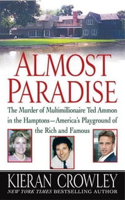 Almost Paradise - The East Hampton Murder of Ted Ammon ebook by Kieran Crowley