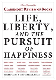 Life, Liberty, and the Pursuit of Happiness - Ten Years of the Claremont Review of Books ebook by Charles R. Kesler,John B. Kienker, Managing Editor of the Claremont Review of Books
