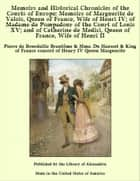Memoirs and Historical Chronicles of the Courts of Europe: Memoirs of Marguerite de Valois, Queen of France, Wife of Henri IV; of Madame de Pompadour of the Court of Louis XV; and of Catherine de Medici, Queen of France, Wife of Henri II ebook by Pierre de Bourdeille Brantôme