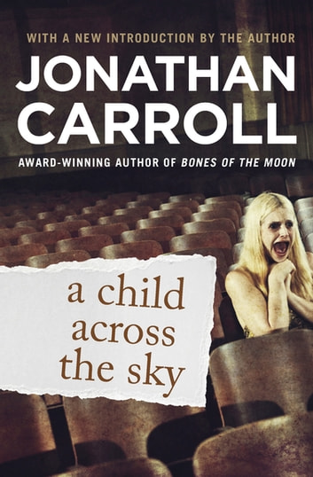 A Child Across the Sky ebook by Jonathan Carroll