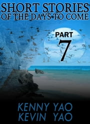 Short Stories Of The Days To Come: Part Seven ebook by Kenny Yao