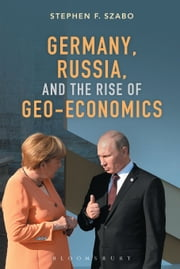 Germany, Russia, and the Rise of Geo-Economics ebook by Stephen F. Szabo