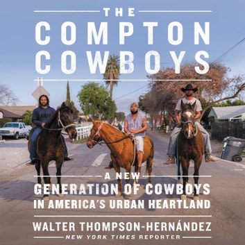 The Compton Cowboys - The New Generation of Cowboys in America's Urban Heartland audiobook by Walter Thompson-Hernandez