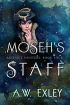 Moseh's Staff ebook by A.W. Exley