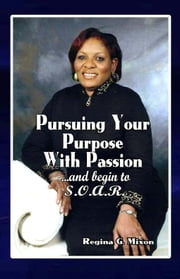Pursuing Your Purpose with Passion ebook by Mixon, Regina Gale