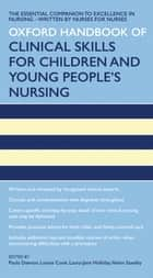 Oxford Handbook of Clinical Skills for Children's and Young People's Nursing ebook by Paula Dawson,Louise Cook,Laura-Jane Holliday,Helen Reddy
