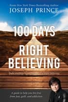 100 Days of Right Believing ebook by Joseph Prince