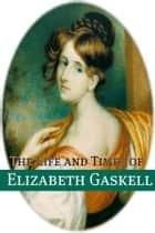 The Life and Times of Elizabeth Gaskell ebook by BookCaps