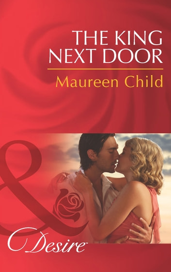 The King Next Door (Mills & Boon Desire) (Kings of California, Book 13) ebook by Maureen Child