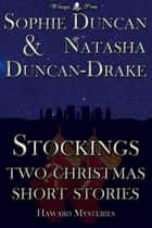Stockings: Two Haward Mysteries Christmas Short Stories ebook by Sophie Duncan,Natasha Duncan-Drake