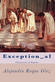 Exception_al. Chronicles of Papefu. ebook by Alejandro Roque Glez