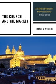 The Church and the Market - A Catholic Defense of the Free Economy ebook by Thomas E. Woods Jr.