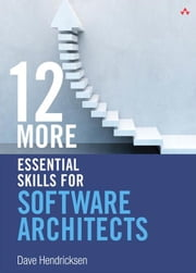 12 More Essential Skills for Software Architects ebook by Hendricksen, Dave