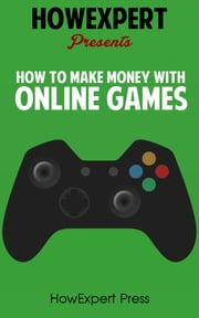 How To Make Money Playing Online Games ebook by HowExpert