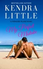 My Perfect Mistake ebook by Kendra Little