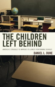 The Children Left Behind - America's Struggle to Improve Its Lowest Performing Schools ebook by Daniel L. Duke
