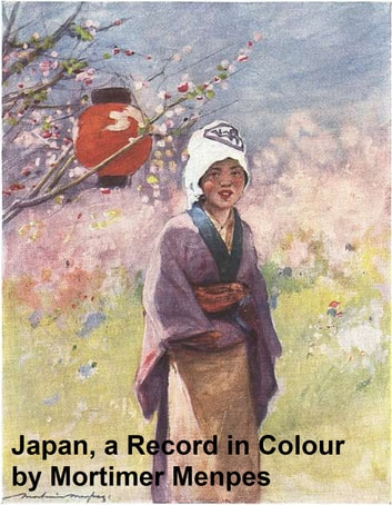 Japan: a Record in Colour (Illustrated) ebook by Mortimer Menpes