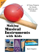 Making Musical Instruments with Kids - 67 Easy Projects for Adults Working with Children ebook by Bart Hopkin