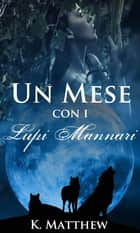 Un Mese con i Lupi Mannari ebook by K. Matthew