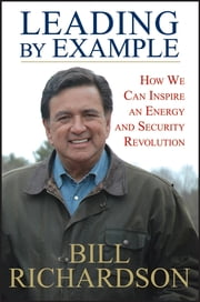 Leading by Example - How We Can Inspire an Energy and Security Revolution ebook by Bill Richardson