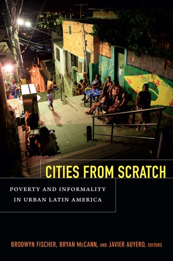 Cities From Scratch - Poverty and Informality in Urban Latin America ebook by