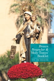 Brown Scapular & 'Holy Tonys' Booklet ebook by Fr. Ed Roche