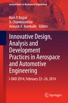 Innovative Design, Analysis and Development Practices in Aerospace and Automotive Engineering ebook by Ram P. Bajpai,U. Chandrasekhar,Avinash R. Arankalle