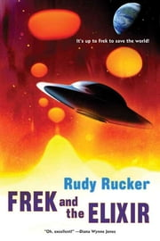 Frek and the Elixir ebook by Rudy Rucker