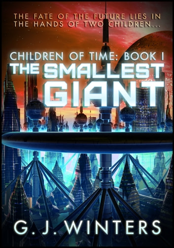 The Smallest Giant: Children of Time 1 ebook by G. J. Winters