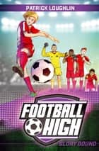 Football High 4: Glory Bound ebook by Patrick Loughlin