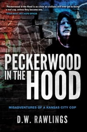 Peckerwood in the Hood - Misadventures of a Kansas City Cop ebook by D. W. Rawlings