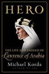 Hero - The Life and Legend of Lawrence of Arabia ebook by Michael Korda
