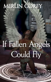 If Fallen Angels Could Fly ebook by Merlin Corey