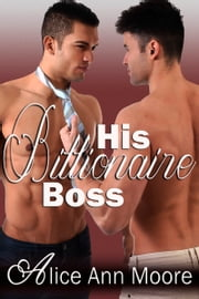 His Billionaire Boss ebook by Alice Ann Moore