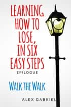 Learning How to Lose: Walk the Walk ebook by Alex Gabriel