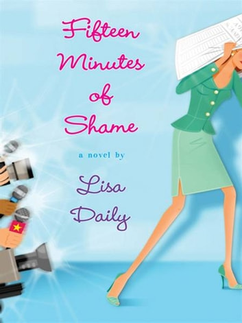 Fifteen Minutes of Shame ebook by Lisa Daily