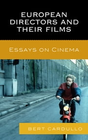 European Directors and Their Films - Essays on Cinema ebook by Bert Cardullo