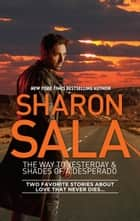 The Way to Yesterday & Shades of a Desperado - The Way to Yesterday\Shades of a Desperado ebook by Sharon Sala