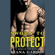 Sworn to Protect audiobook by Diana Gardin