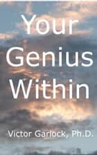 Your Genius Within: Understanding Sleep, Dream Interpretation and Learning Self-Hypnosis ebook by Victor Garlock