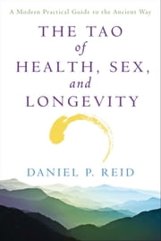 The Tao Of Health, Sex, and Longevity ebook by Daniel Reid