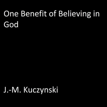 One Benefit of Believing in God audiobook by J.-M. Kuczynski