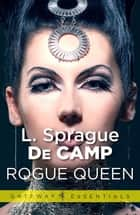 Rogue Queen ebook by L. Sprague deCamp