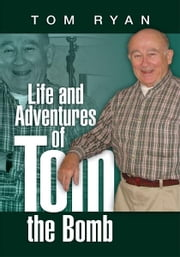 Life and Adventures of Tom the Bomb ebook by Tom Ryan