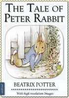 Beatrix Potter: The Tale of Peter Rabbit (illustrated) ebook by Beatrix Potter
