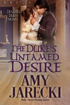 The Duke's Untamed Desire - Devilish Dukes, #2 ebook by Amy Jarecki