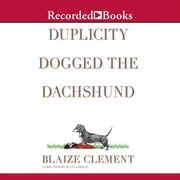 Duplicity Dogged the Dachshund - The Second Dixie Hemingway Mystery audiobook by Blaize Clement