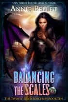 Balancing the Scales - The Twenty-Sided Sorceress, #10 ebook by Annie Bellet